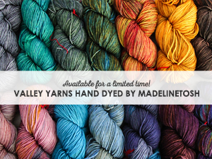 Valley Yarns hand dyed by Madelinetosh