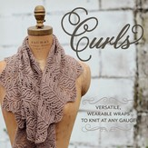 Curls: Versatile, Wearable Wraps To Knit At Any Gauge eBook
